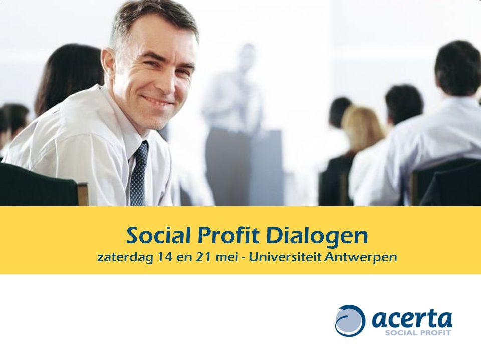 Social Profit Dialogen zaterdag 14 en 21 mei Welkom Liesbet Coninx directeur Acerta Social Profit