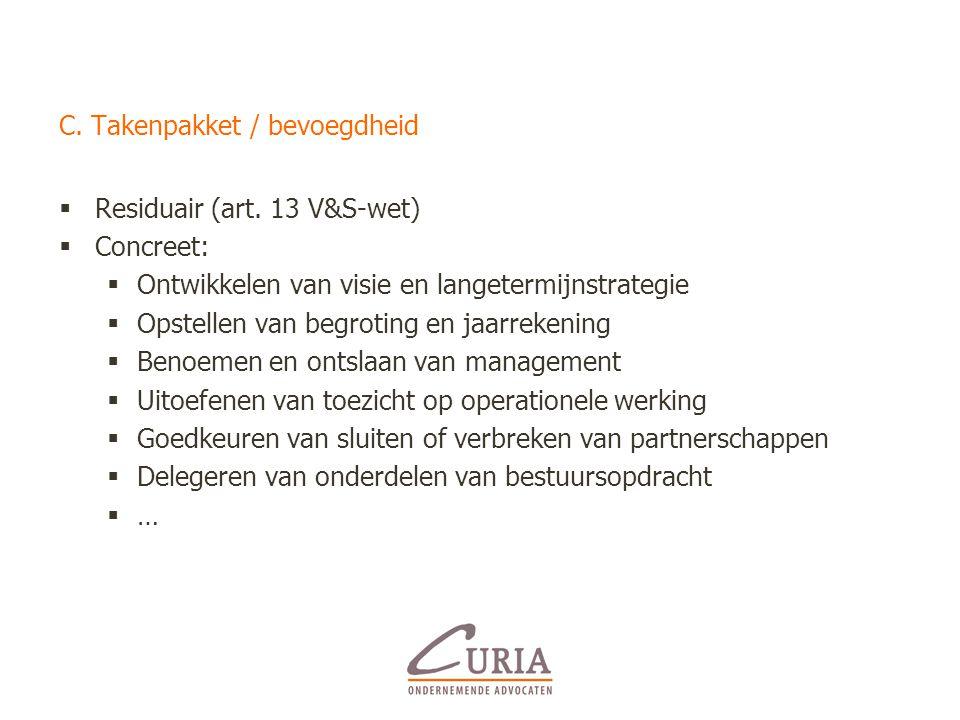 C. Takenpakket / bevoegdheid  Residuair (art. 13 V&S-wet)  Concreet:  Ontwikkelen van visie en langetermijnstrategie  Opstellen van begroting en j