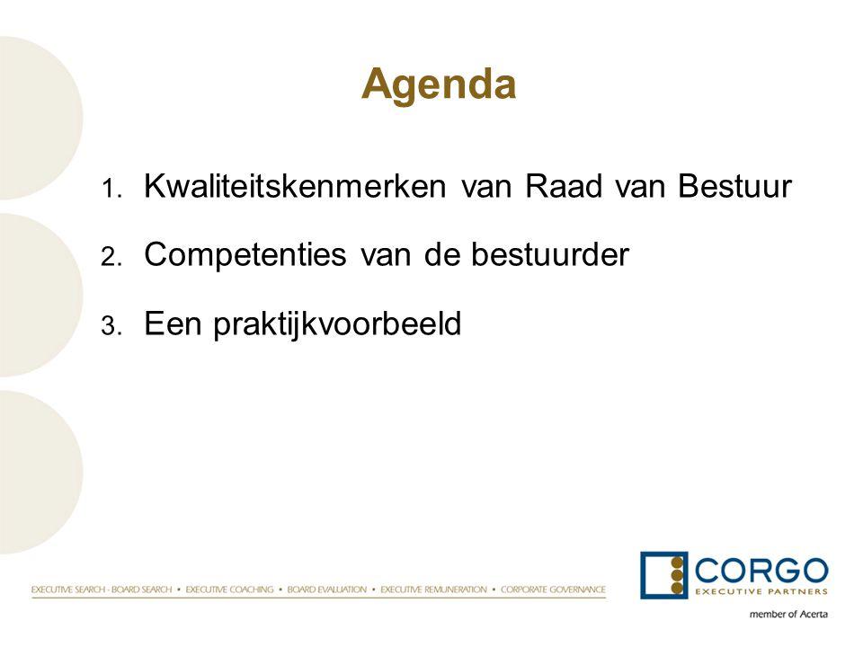 Agenda 1. Kwaliteitskenmerken van Raad van Bestuur 2. Competenties van de bestuurder 3. Een praktijkvoorbeeld