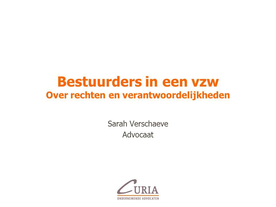 Bestuurders in een vzw Over rechten en verantwoordelijkheden Sarah Verschaeve Advocaat