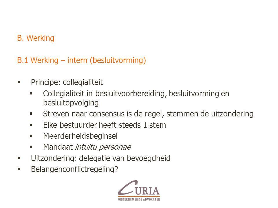 B. Werking B.1 Werking – intern (besluitvorming)  Principe: collegialiteit  Collegialiteit in besluitvoorbereiding, besluitvorming en besluitopvolgi