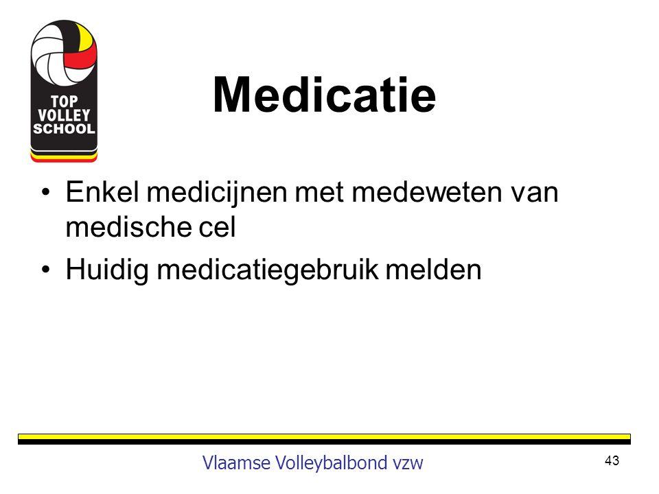 •Enkel medicijnen met medeweten van medische cel •Huidig medicatiegebruik melden 43 Vlaamse Volleybalbond vzw Medicatie