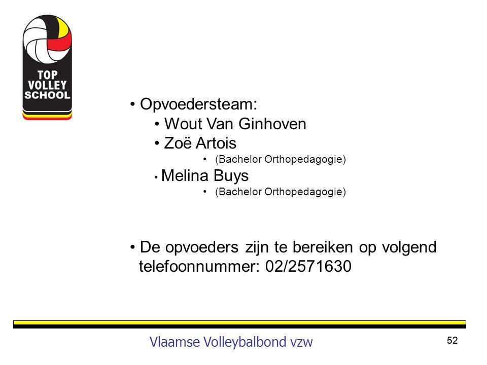 52 Vlaamse Volleybalbond vzw • Opvoedersteam: • Wout Van Ginhoven • Zoë Artois •(Bachelor Orthopedagogie) • Melina Buys •(Bachelor Orthopedagogie) • D