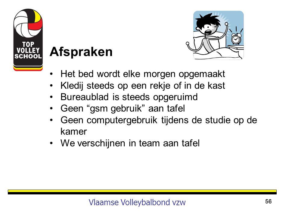 56 Vlaamse Volleybalbond vzw Afspraken •Het bed wordt elke morgen opgemaakt •Kledij steeds op een rekje of in de kast •Bureaublad is steeds opgeruimd