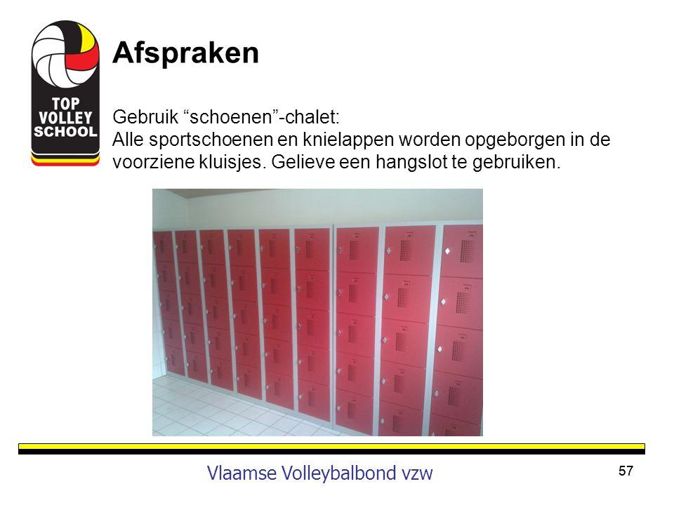 """57 Vlaamse Volleybalbond vzw Afspraken Gebruik """"schoenen""""-chalet: Alle sportschoenen en knielappen worden opgeborgen in de voorziene kluisjes. Gelieve"""