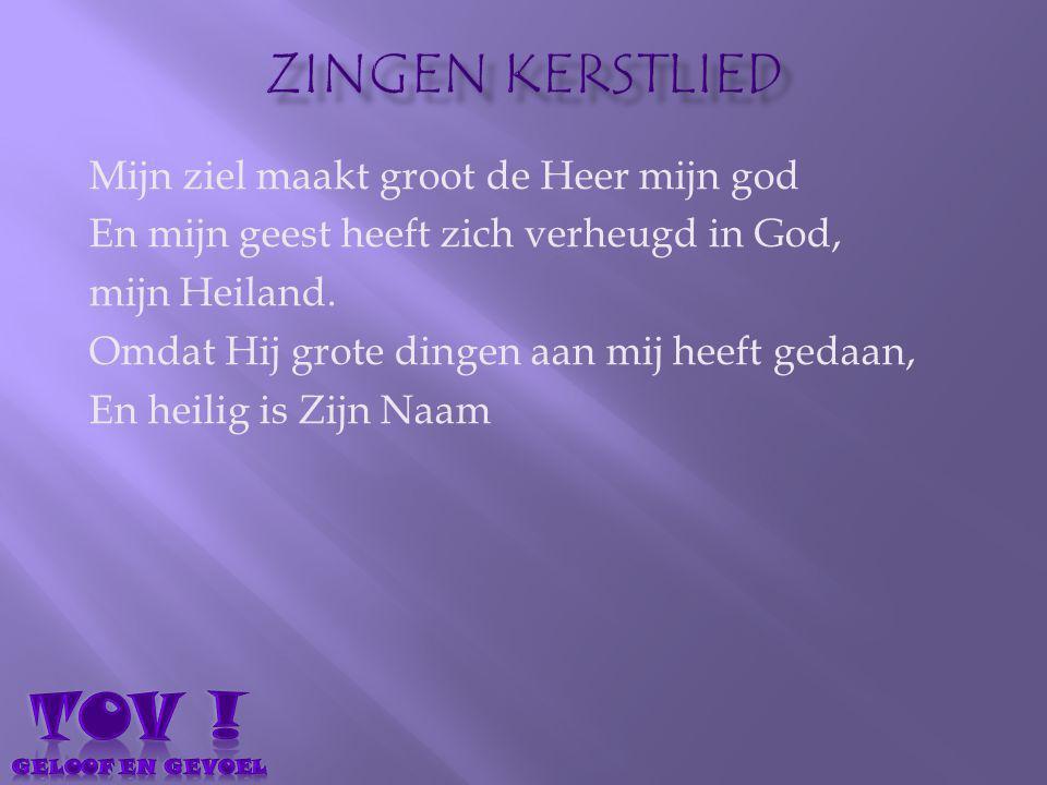 Mijn ziel maakt groot de Heer mijn god En mijn geest heeft zich verheugd in God, mijn Heiland. Omdat Hij grote dingen aan mij heeft gedaan, En heilig