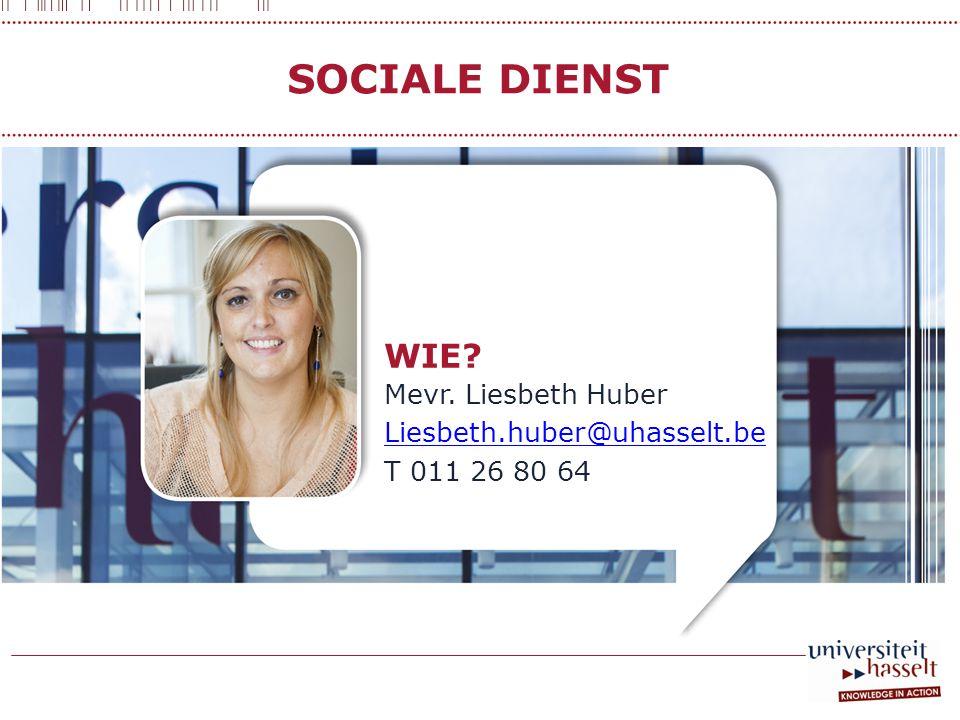 SOCIALE DIENST WIE Mevr. Liesbeth Huber Liesbeth.huber@uhasselt.be T 011 26 80 64