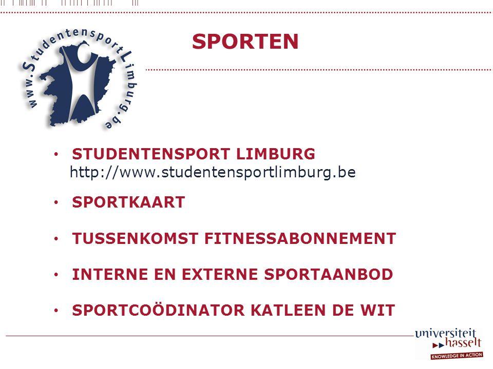 SPORTEN • STUDENTENSPORT LIMBURG http://www.studentensportlimburg.be • SPORTKAART • TUSSENKOMST FITNESSABONNEMENT • INTERNE EN EXTERNE SPORTAANBOD • SPORTCOÖDINATOR KATLEEN DE WIT