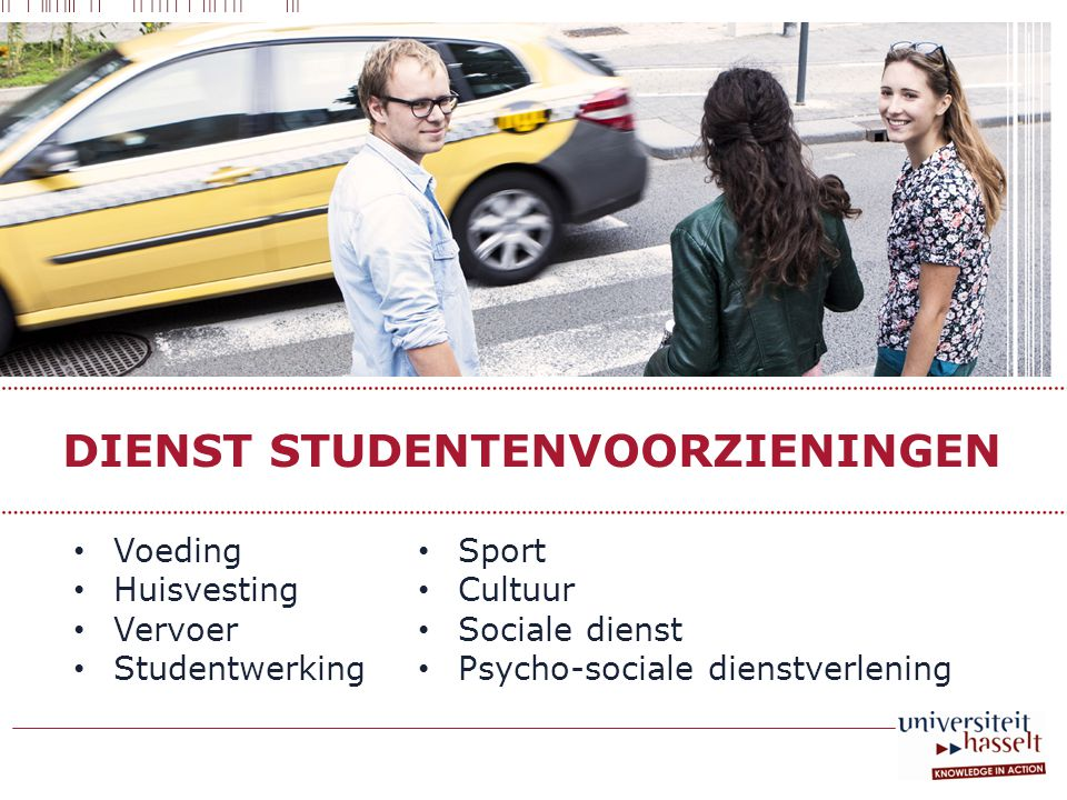 DIENST STUDENTENVOORZIENINGEN • Voeding • Huisvesting • Vervoer • Studentwerking • Sport • Cultuur • Sociale dienst • Psycho-sociale dienstverlening