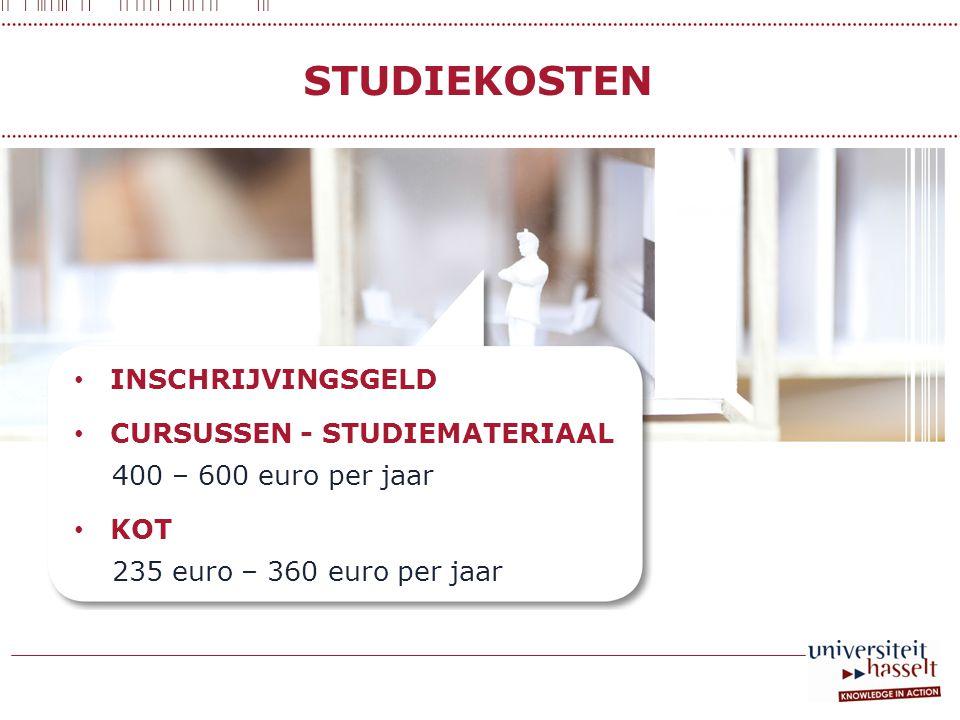STUDIEKOSTEN • INSCHRIJVINGSGELD • CURSUSSEN - STUDIEMATERIAAL 400 – 600 euro per jaar • KOT 235 euro – 360 euro per jaar