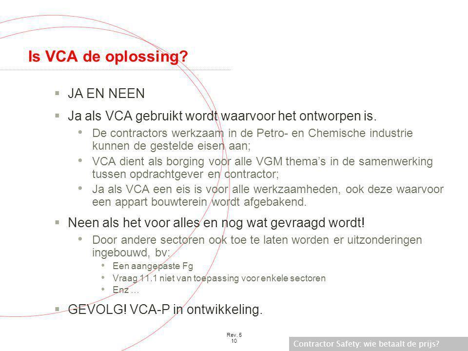 Contractor Safety: wie betaalt de prijs? Rev. 5 10 Is VCA de oplossing?  JA EN NEEN  Ja als VCA gebruikt wordt waarvoor het ontworpen is. • De contr