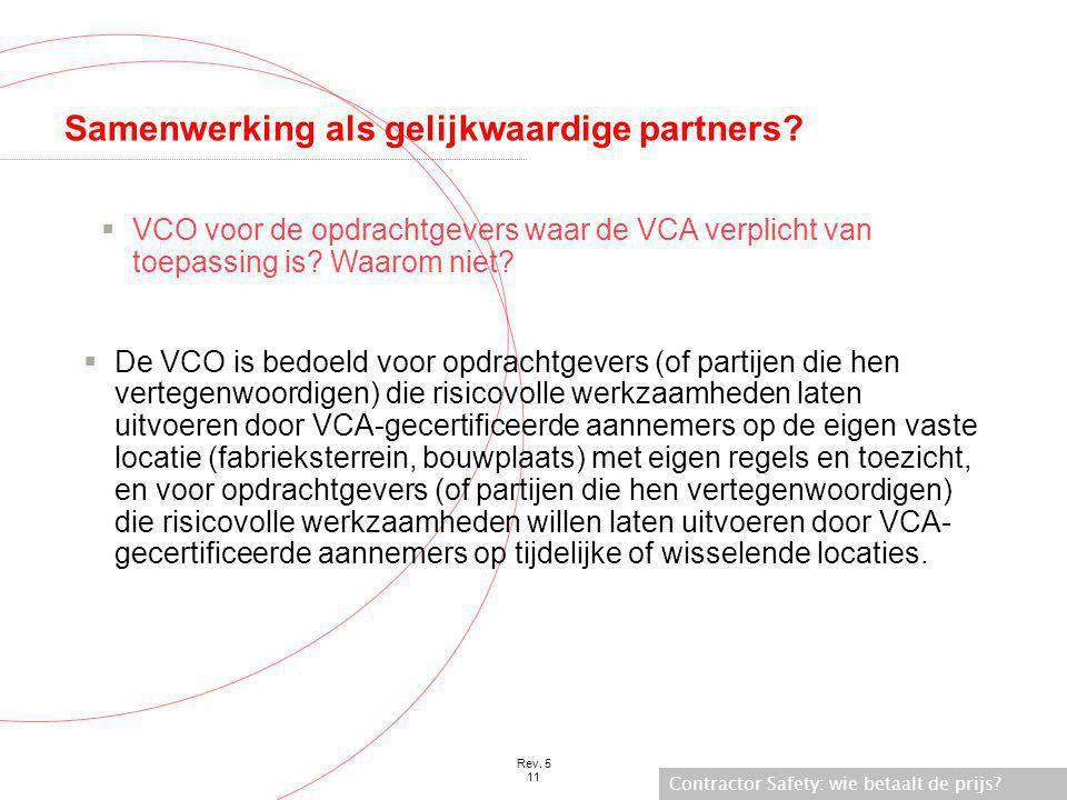 Contractor Safety: wie betaalt de prijs? Rev. 5 11 Samenwerking als gelijkwaardige partners?  De VCO is bedoeld voor opdrachtgevers (of partijen die