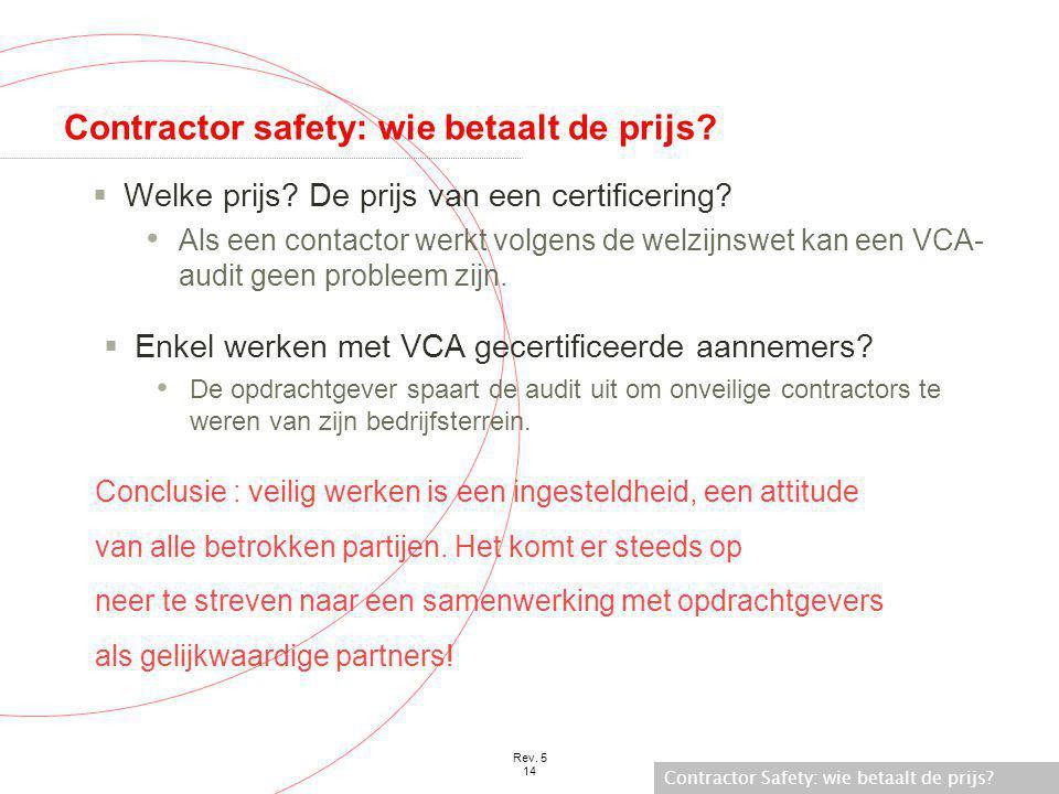 Contractor Safety: wie betaalt de prijs? Rev. 5 14 Contractor safety: wie betaalt de prijs?  Welke prijs? De prijs van een certificering? • Als een c