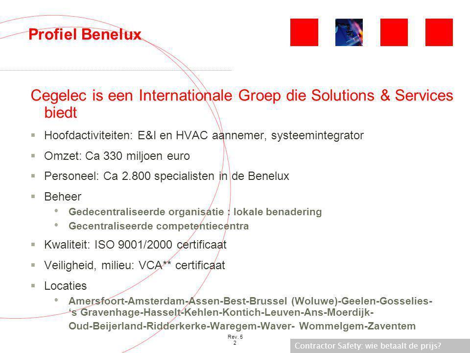 Contractor Safety: wie betaalt de prijs? Rev. 5 2 Profiel Benelux Cegelec is een Internationale Groep die Solutions & Services biedt  Hoofdactiviteit