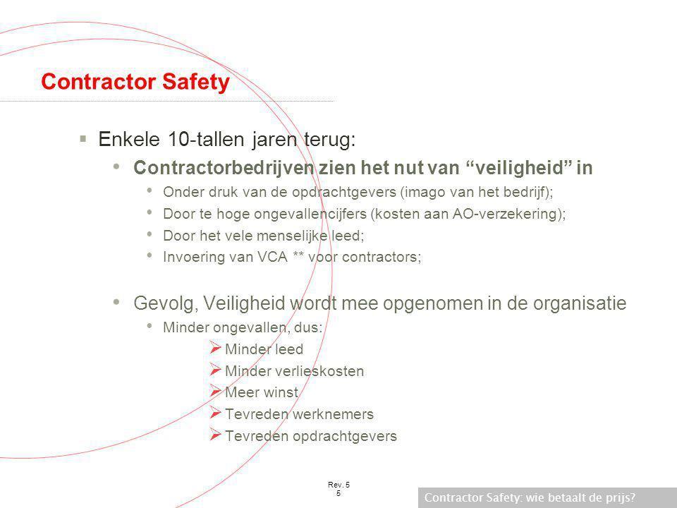 """Contractor Safety: wie betaalt de prijs? Rev. 5 5 Contractor Safety  Enkele 10-tallen jaren terug: • Contractorbedrijven zien het nut van """"veiligheid"""