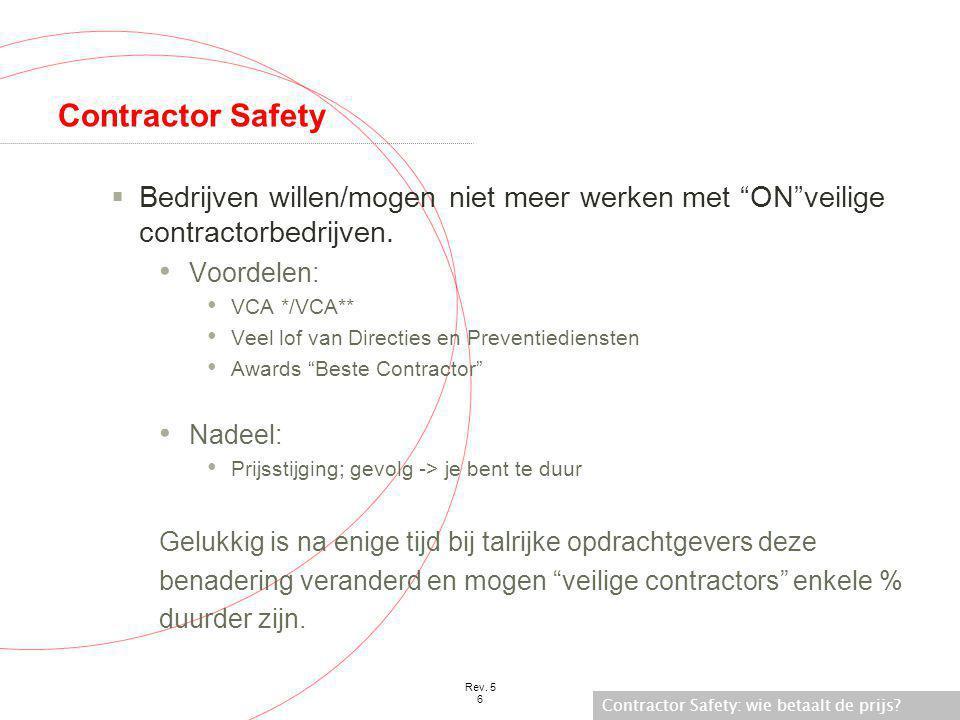 """Contractor Safety: wie betaalt de prijs? Rev. 5 6 Contractor Safety  Bedrijven willen/mogen niet meer werken met """"ON""""veilige contractorbedrijven. • V"""