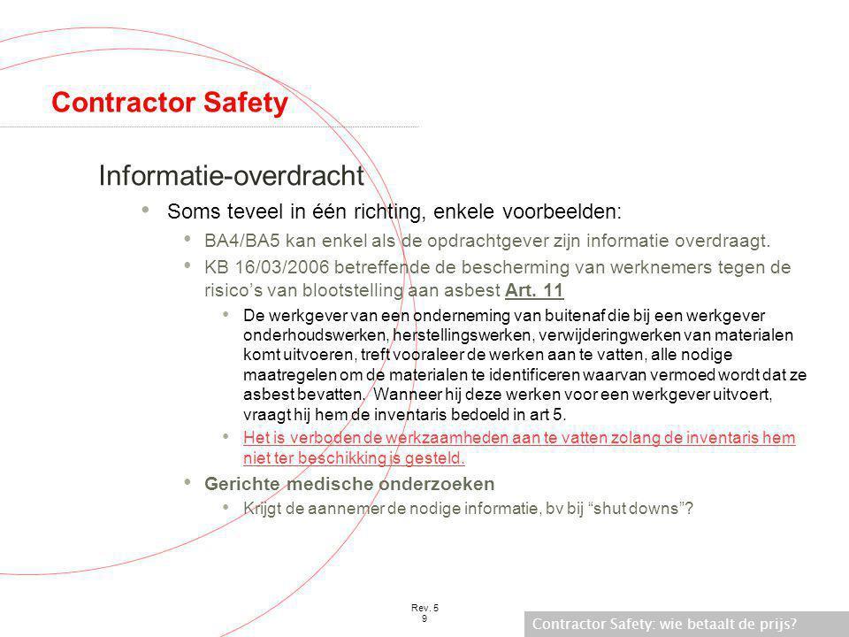 Contractor Safety: wie betaalt de prijs? Rev. 5 9 Contractor Safety Informatie-overdracht • Soms teveel in één richting, enkele voorbeelden: • BA4/BA5