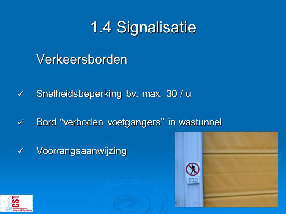 """1.4 Signalisatie Verkeersborden  Snelheidsbeperking bv. max. 30 / u  Bord """"verboden voetgangers"""" in wastunnel  Voorrangsaanwijzing"""