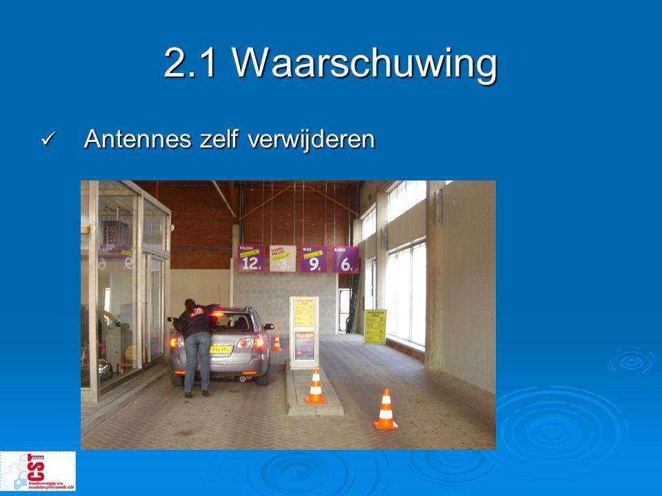 2.1 Waarschuwing  Antennes zelf verwijderen