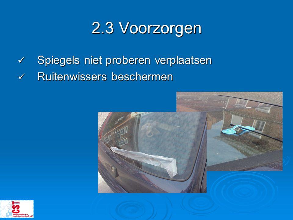 2.3 Voorzorgen  Spiegels niet proberen verplaatsen  Ruitenwissers beschermen
