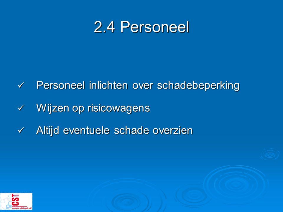 2.4 Personeel  Personeel inlichten over schadebeperking  Wijzen op risicowagens  Altijd eventuele schade overzien
