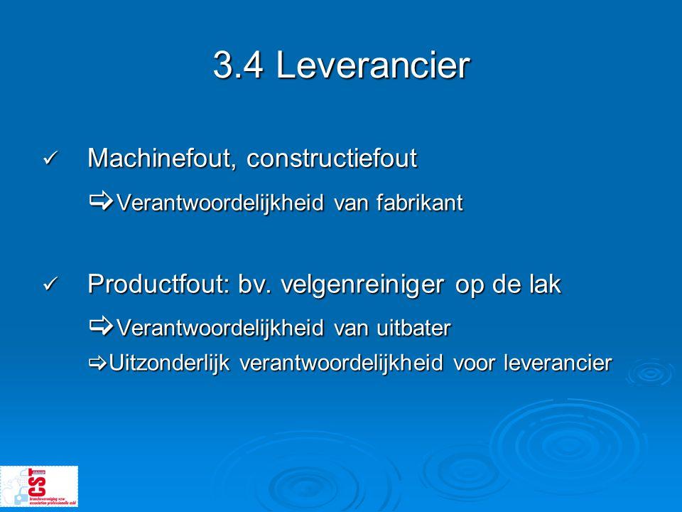 3.4 Leverancier  Machinefout, constructiefout  Verantwoordelijkheid van fabrikant  Productfout: bv. velgenreiniger op de lak  Verantwoordelijkheid