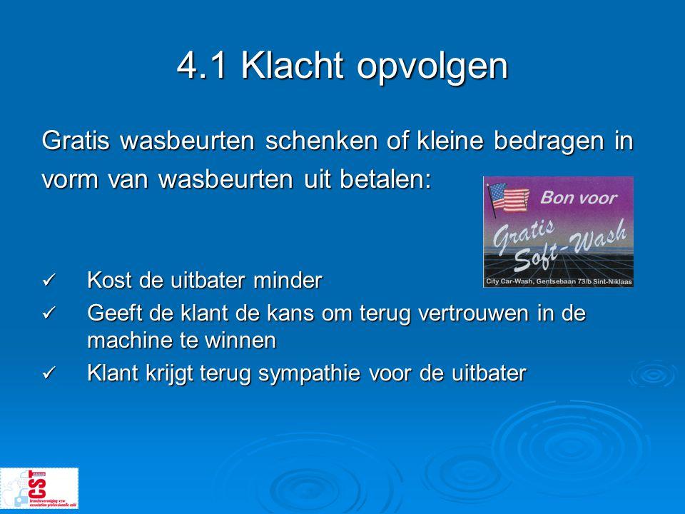 4.1 Klacht opvolgen Gratis wasbeurten schenken of kleine bedragen in vorm van wasbeurten uit betalen:  Kost de uitbater minder  Geeft de klant de ka