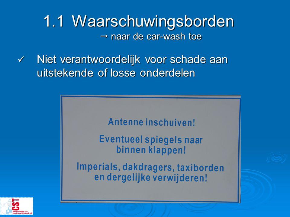 1.1Waarschuwingsborden  naar de car-wash toe  Niet verantwoordelijk voor schade aan uitstekende of losse onderdelen