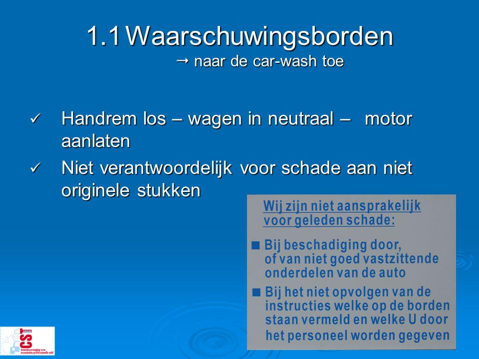 1.1Waarschuwingsborden  naar de car-wash toe  Handrem los – wagen in neutraal – motor aanlaten  Niet verantwoordelijk voor schade aan niet originel