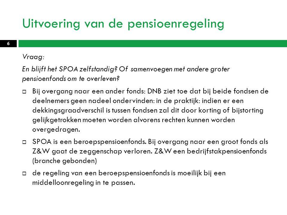 Uitvoering van de pensioenregeling Vraag: En blijft het SPOA zelfstandig.