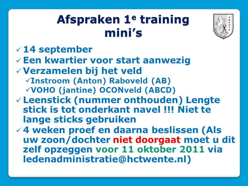 Afspraken 1 e training mini's  14 september  Een kwartier voor start aanwezig  Verzamelen bij het veld  Instroom (Anton) Raboveld (AB)  VOHO (jantine) OCONveld (ABCD)  Leenstick (nummer onthouden) Lengte stick is tot onderkant navel !!.