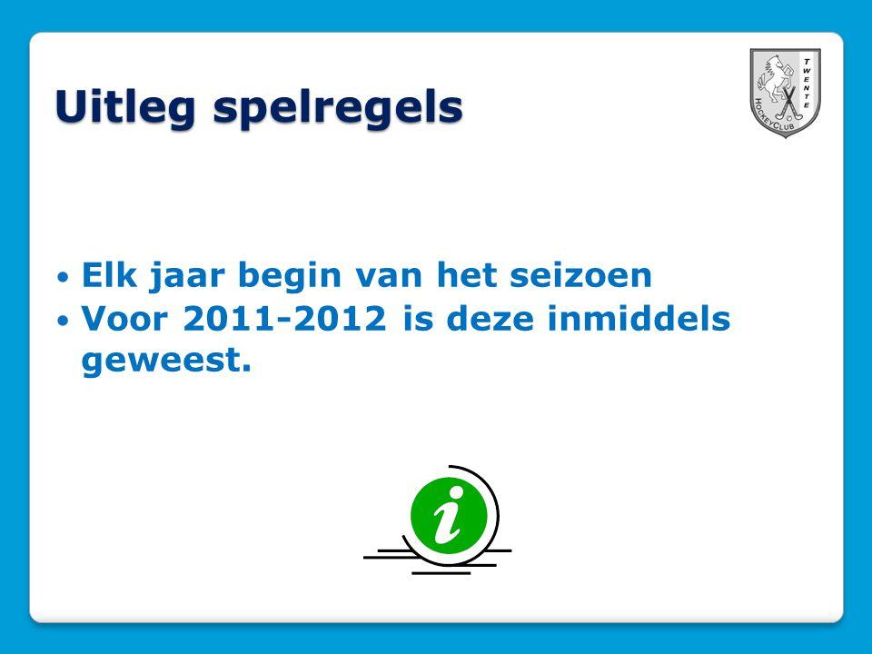 Uitleg spelregels  Elk jaar begin van het seizoen  Voor 2011-2012 is deze inmiddels geweest.