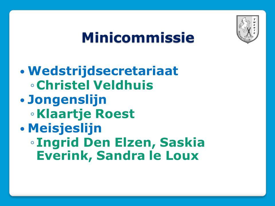 Minicommissie  Wedstrijdsecretariaat ◦Christel Veldhuis  Jongenslijn ◦Klaartje Roest  Meisjeslijn ◦Ingrid Den Elzen, Saskia Everink, Sandra le Loux