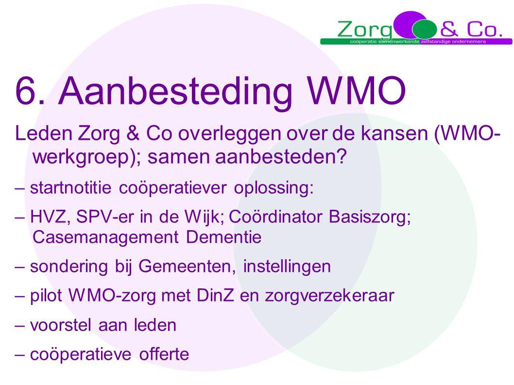6. Aanbesteding WMO Leden Zorg & Co overleggen over de kansen (WMO- werkgroep); samen aanbesteden? – startnotitie coöperatiever oplossing: – HVZ, SPV-
