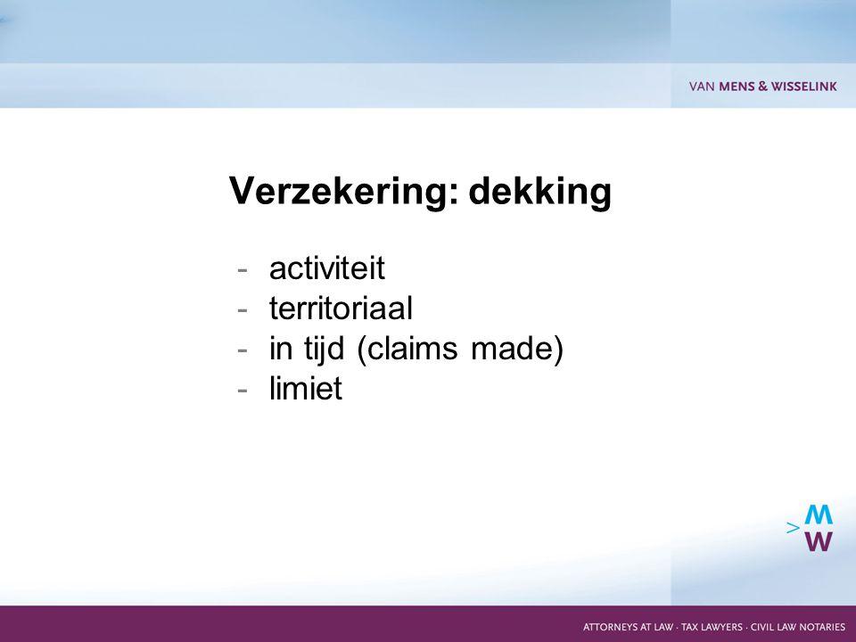 16 -activiteit -territoriaal -in tijd (claims made) -limiet Verzekering: dekking