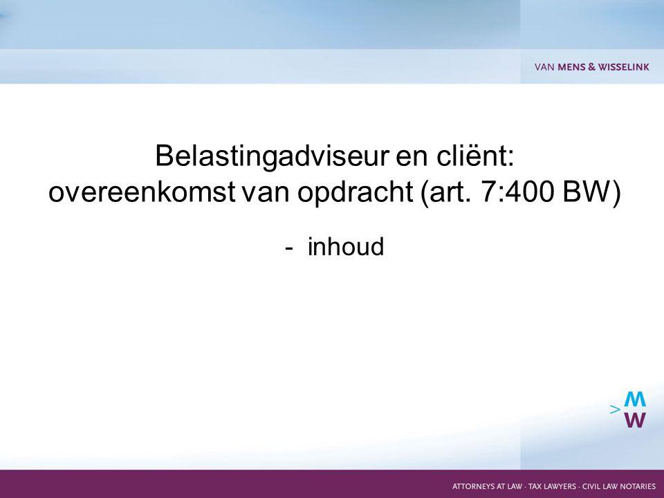3 - inhoud Belastingadviseur en cliënt: overeenkomst van opdracht (art. 7:400 BW)