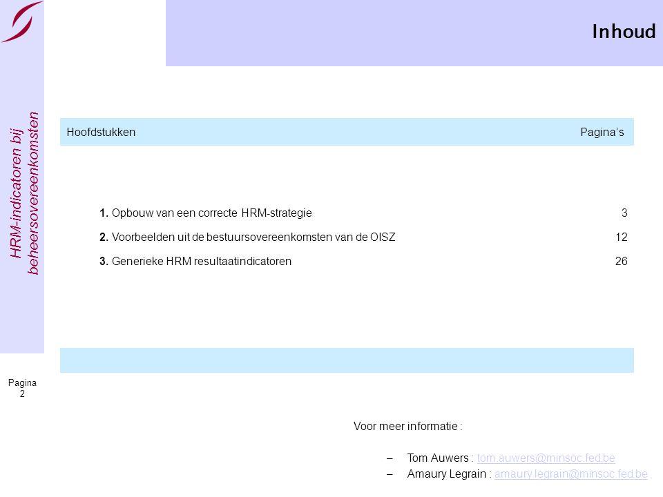 HRM-indicatoren bij beheersovereenkomsten Pagina 2 Inhoud Voor meer informatie : –Tom Auwers : tom.auwers@minsoc.fed.betom.auwers@minsoc.fed.be –Amaury Legrain : amaury.legrain@minsoc.fed.beamaury.legrain@minsoc.fed.be HoofdstukkenPagina's 1.