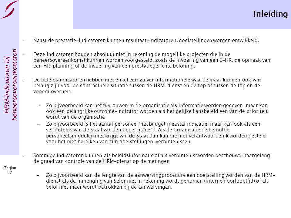 HRM-indicatoren bij beheersovereenkomsten Pagina 27 Inleiding •Naast de prestatie-indicatoren kunnen resultaat-indicatoren/doelstellingen worden ontwikkeld.