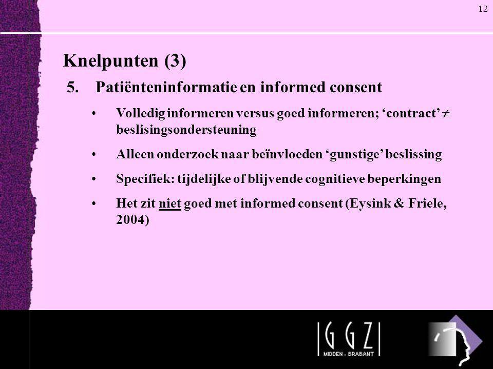 Knelpunten (3) 12 5. Patiënteninformatie en informed consent •Volledig informeren versus goed informeren; 'contract'  beslisingsondersteuning •Alleen