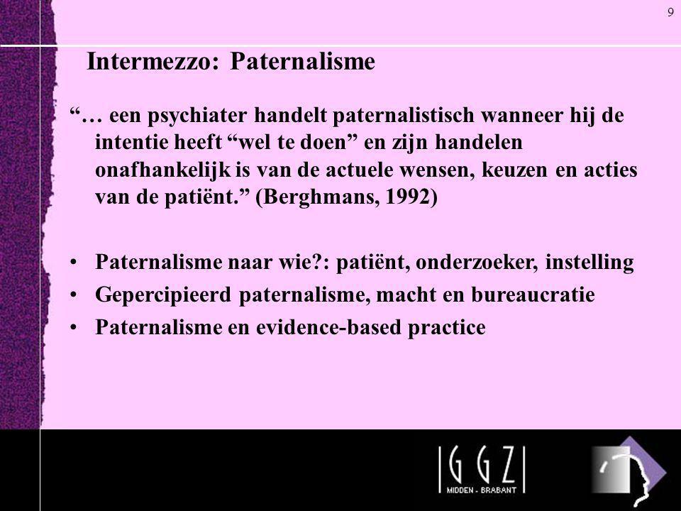 """Intermezzo: Paternalisme """"… een psychiater handelt paternalistisch wanneer hij de intentie heeft """"wel te doen"""" en zijn handelen onafhankelijk is van d"""