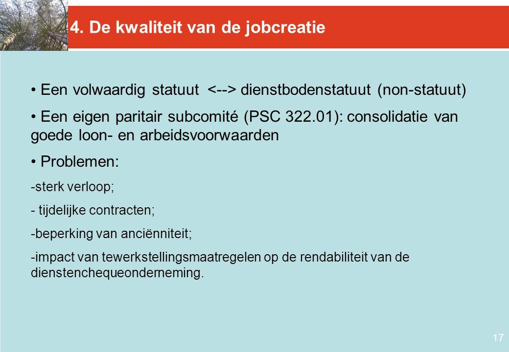 17 4. De kwaliteit van de jobcreatie • Een volwaardig statuut dienstbodenstatuut (non-statuut) • Een eigen paritair subcomité (PSC 322.01): consolidat