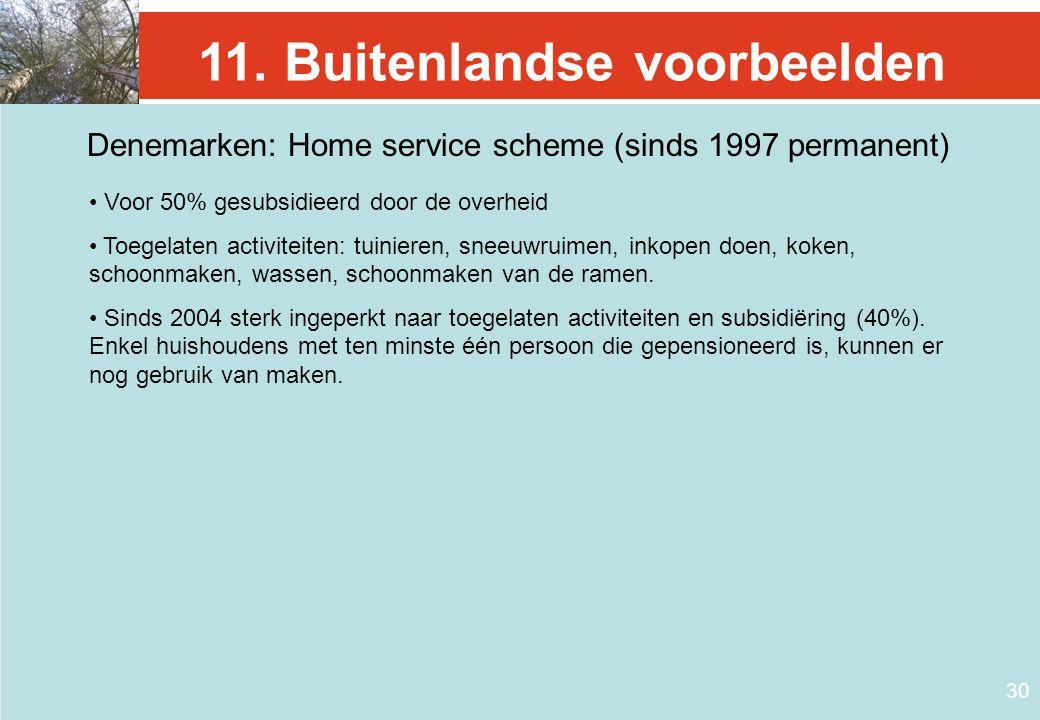 30 11. Buitenlandse voorbeelden Denemarken: Home service scheme (sinds 1997 permanent) • Voor 50% gesubsidieerd door de overheid • Toegelaten activite