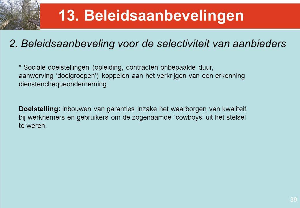 39 13. Beleidsaanbevelingen 2. Beleidsaanbeveling voor de selectiviteit van aanbieders * Sociale doelstellingen (opleiding, contracten onbepaalde duur