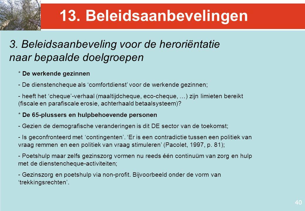 40 13. Beleidsaanbevelingen 3. Beleidsaanbeveling voor de heroriëntatie naar bepaalde doelgroepen * De werkende gezinnen - De dienstencheque als 'comf