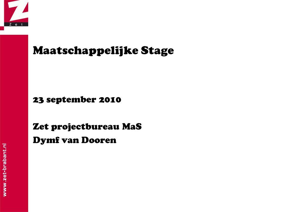 www.zet-brabant.nl Maatschappelijke Stage 23 september 2010 Zet projectbureau MaS Dymf van Dooren