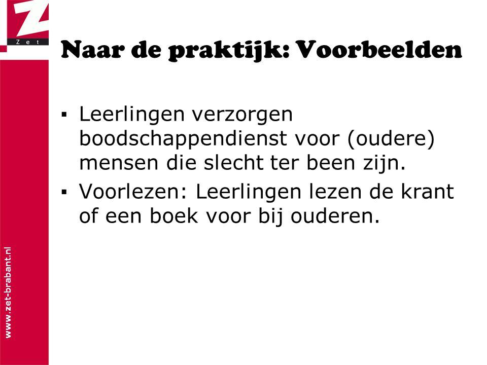 www.zet-brabant.nl Naar de praktijk: Voorbeelden ▪Leerlingen verzorgen boodschappendienst voor (oudere) mensen die slecht ter been zijn.