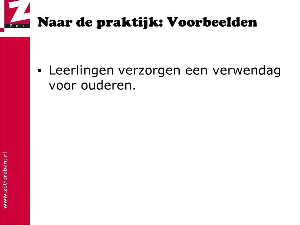 www.zet-brabant.nl Naar de praktijk: Voorbeelden ▪Leerlingen verzorgen een verwendag voor ouderen.