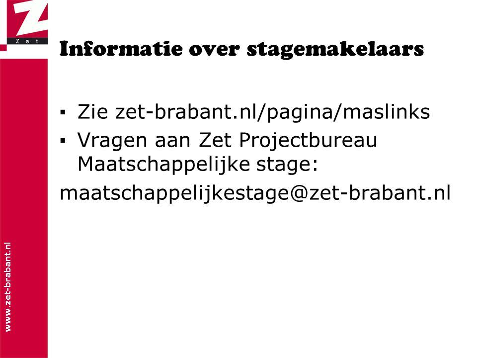 www.zet-brabant.nl Informatie over stagemakelaars ▪Zie zet-brabant.nl/pagina/maslinks ▪Vragen aan Zet Projectbureau Maatschappelijke stage: maatschappelijkestage@zet-brabant.nl