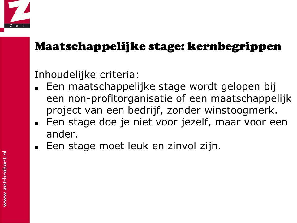 www.zet-brabant.nl Maatschappelijke stage: kernbegrippen Inhoudelijke criteria:  Een maatschappelijke stage wordt gelopen bij een non-profitorganisatie of een maatschappelijk project van een bedrijf, zonder winstoogmerk.