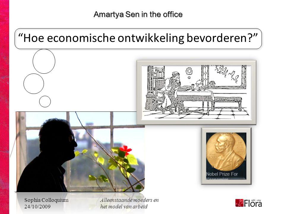 Sophia Colloquium 24/10/2009 Alleenstaande moeders en het model van arbeid Amartya Sen in the office Amartya Sen in the office Hoe economische ontwikkeling bevorderen?
